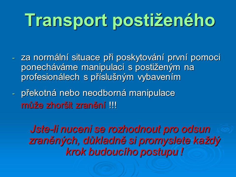 Transport postiženého - za normální situace při poskytování první pomoci ponecháváme manipulaci s postiženým na profesionálech s příslušným vybavením