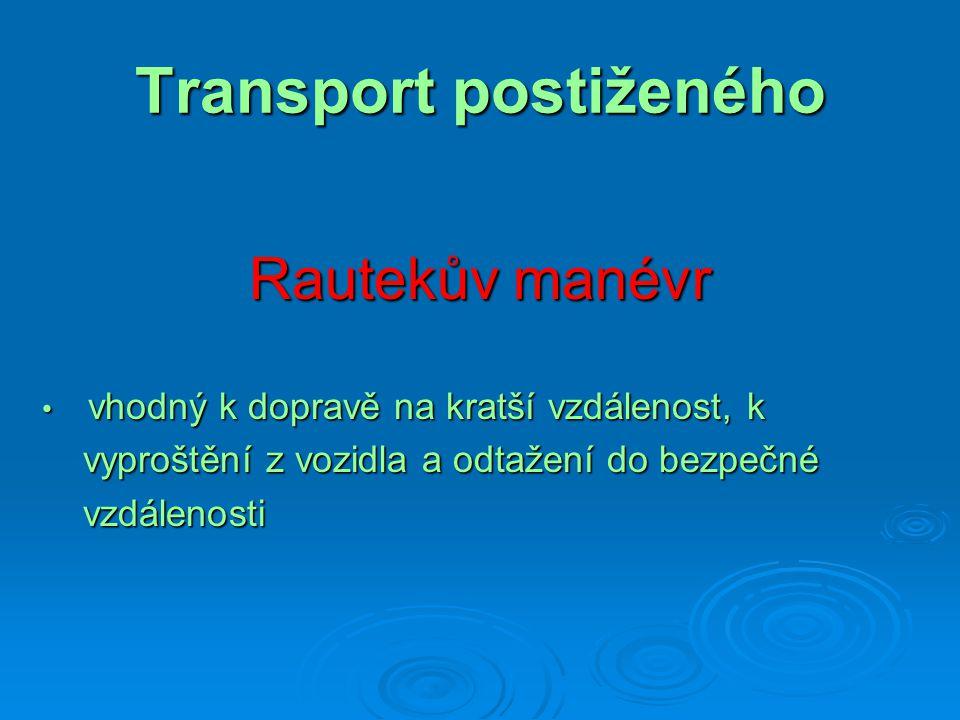 Transport postiženého Rautekův manévr vhodný k dopravě na kratší vzdálenost, k vhodný k dopravě na kratší vzdálenost, k vyproštění z vozidla a odtažen