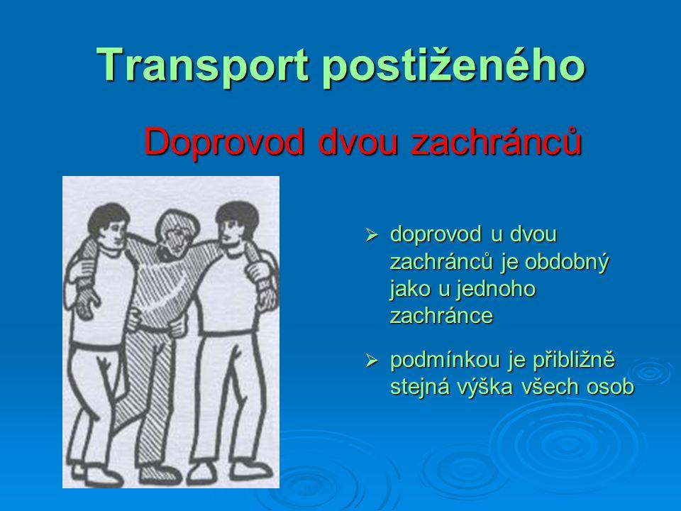 Transport postiženého Doprovod dvou zachránců  doprovod u dvou zachránců je obdobný jako u jednoho zachránce  podmínkou je přibližně stejná výška vš