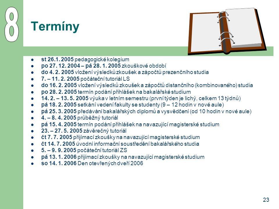 23 Termíny st 26.1. 2005 pedagogické kolegium po 27. 12. 2004 – pá 28. 1. 2005 zkouškové období do 4. 2. 2005 vložení výsledků zkoušek a zápočtů preze