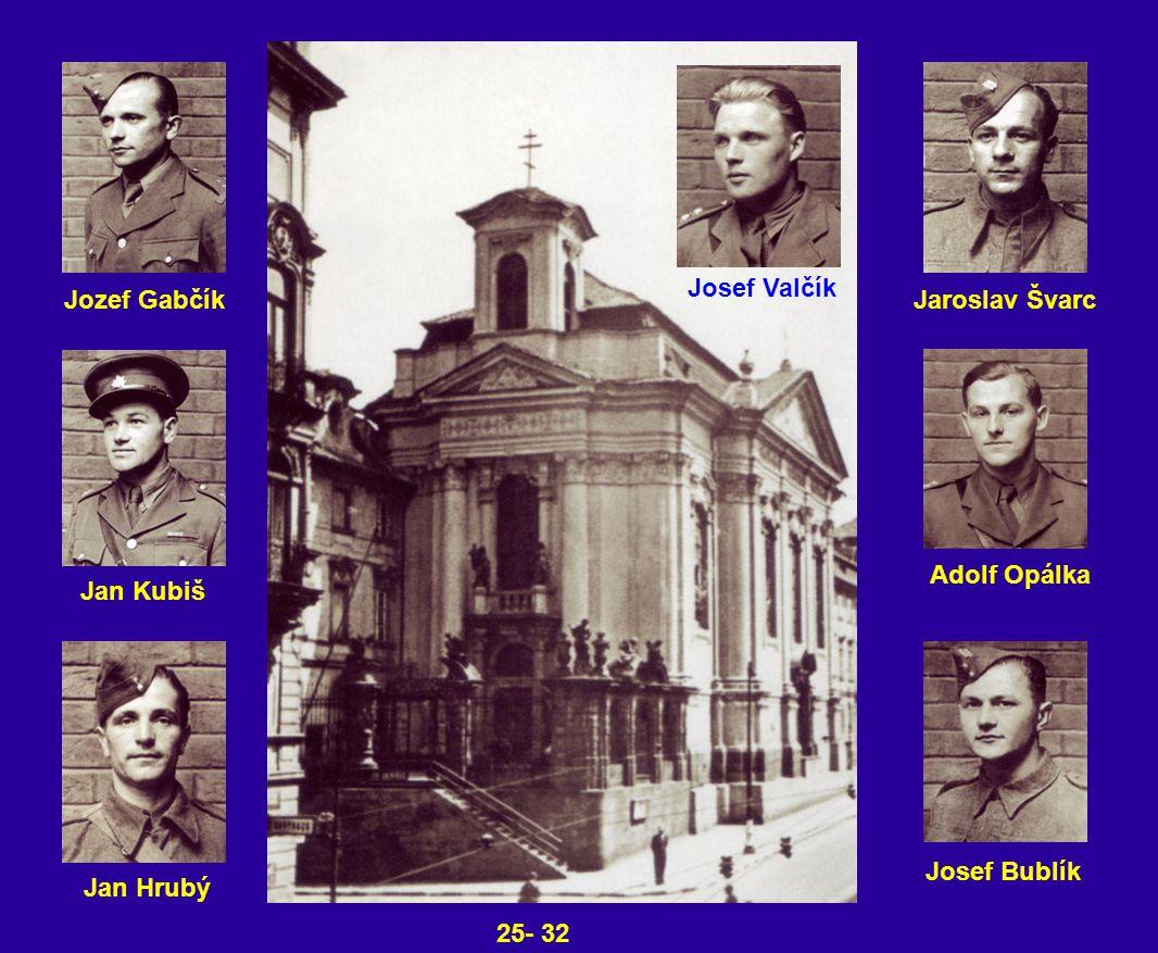 Jozef Gabčík Jan Kubiš Jan Hrubý Jaroslav Švarc Josef Valčík Adolf Opálka Josef Bublík 25- 32