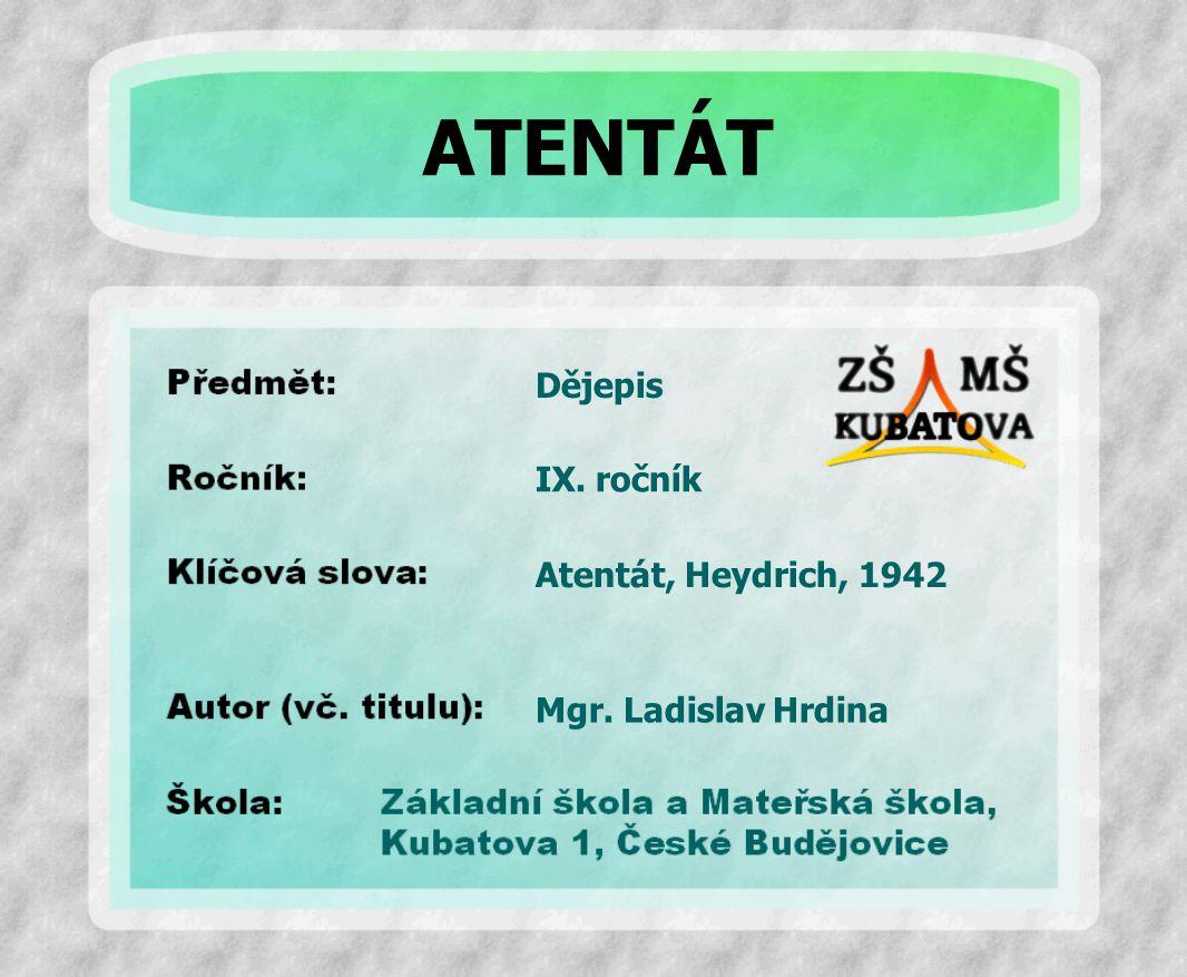 Dějepis Atentát, Heydrich, 1942 IX. ročník Mgr. Ladislav Hrdina ATENTÁT