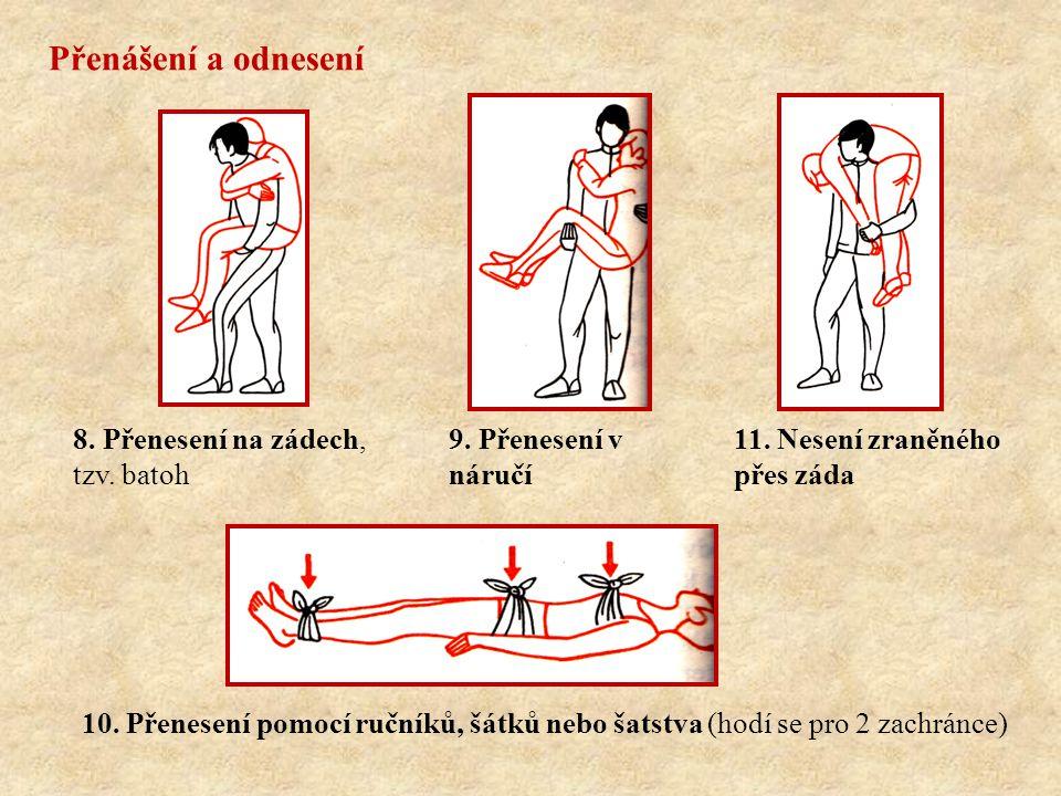 Přenášení a odnesení 9. Přenesení v náručí 8. Přenesení na zádech, tzv. batoh 11. Nesení zraněného přes záda 10. Přenesení pomocí ručníků, šátků nebo