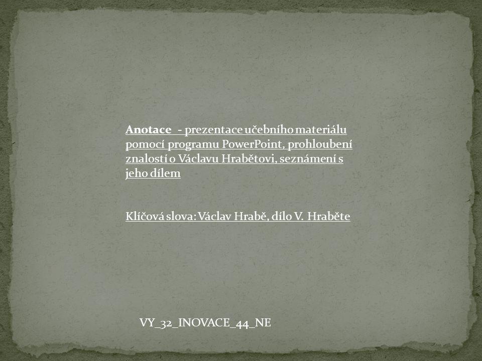Anotace - prezentace učebního materiálu pomocí programu PowerPoint, prohloubení znalostí o Václavu Hrabětovi, seznámení s jeho dílem Klíčová slova: Václav Hrabě, dílo V.