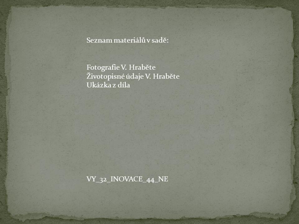 Seznam materiálů v sadě: Fotografie V. Hraběte Životopisné údaje V. Hraběte Ukázka z díla VY_32_INOVACE_44_NE