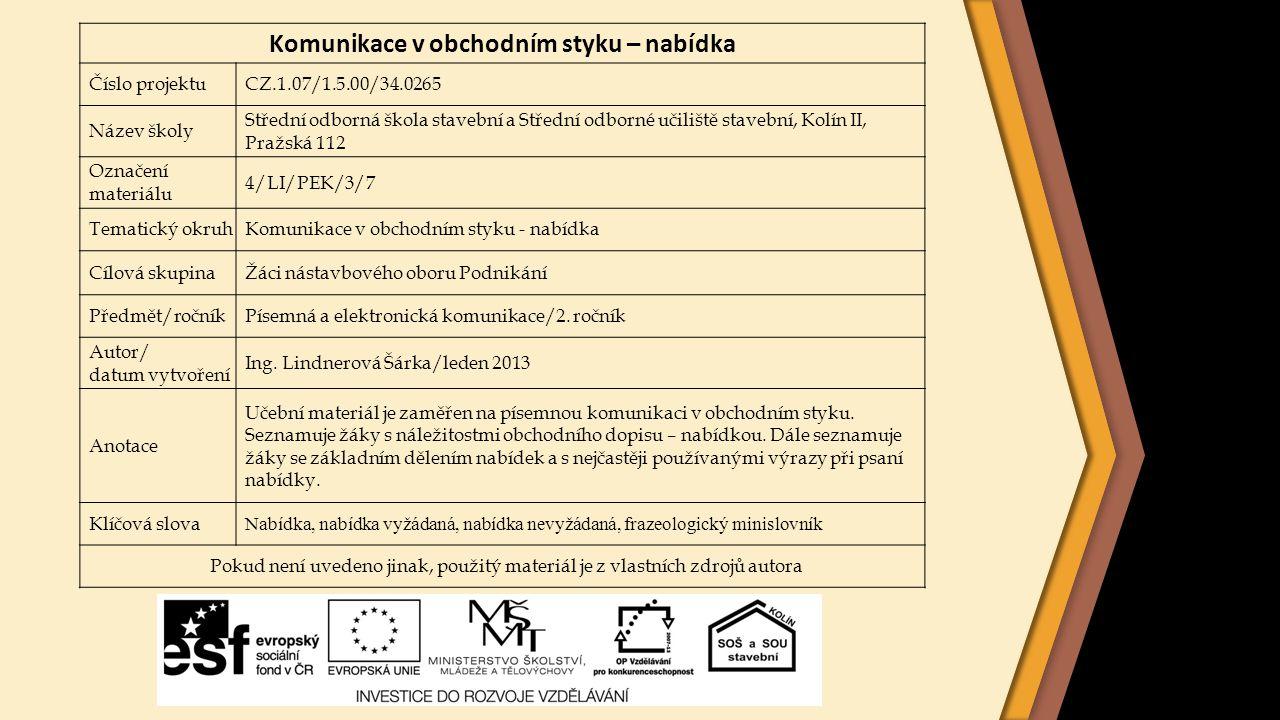 Komunikace v obchodním styku – nabídka Číslo projektuCZ.1.07/1.5.00/34.0265 Název školy Střední odborná škola stavební a Střední odborné učiliště stav