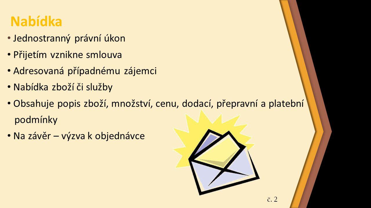 A) Vyžádaná nabídka Odpověď na poptávku Zasíláme nejčastěji elektronickou poštou nebo faxem V úvodní větě poděkujeme za poptávku Popíšeme požadované zboží či službu Uvedeme termín, do kdy je nabídka závazná