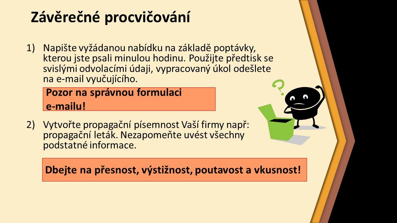 Závěrečné procvičování 1)Napište vyžádanou nabídku na základě poptávky, kterou jste psali minulou hodinu. Použijte předtisk se svislými odvolacími úda