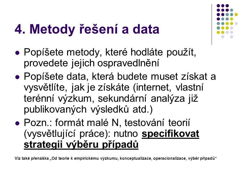 4. Metody řešení a data Popíšete metody, které hodláte použít, provedete jejich ospravedlnění Popíšete data, která budete muset získat a vysvětlíte, j