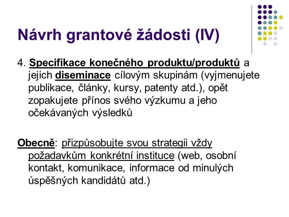 Návrh grantové žádosti (IV) 4. Specifikace konečného produktu/produktů a jejich diseminace cílovým skupinám (vyjmenujete publikace, články, kursy, pat