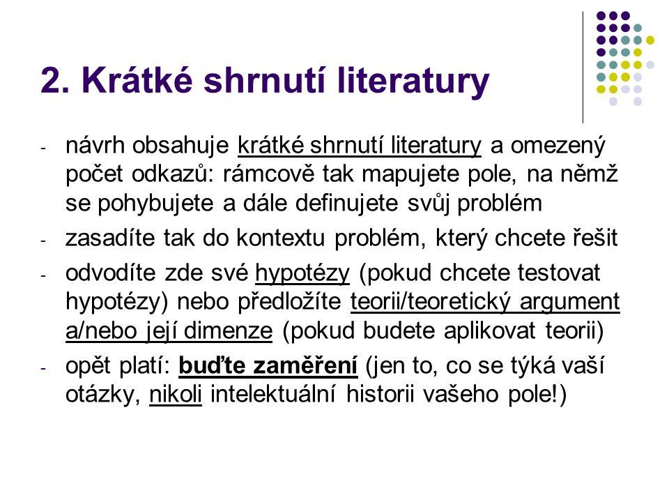 2. Krátké shrnutí literatury - návrh obsahuje krátké shrnutí literatury a omezený počet odkazů: rámcově tak mapujete pole, na němž se pohybujete a dál