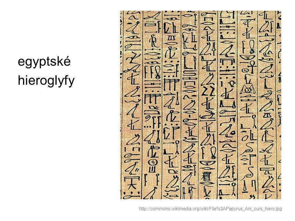egyptské hieroglyfy http://commons.wikimedia.org/wiki/File%3APapyrus_Ani_curs_hiero.jpg