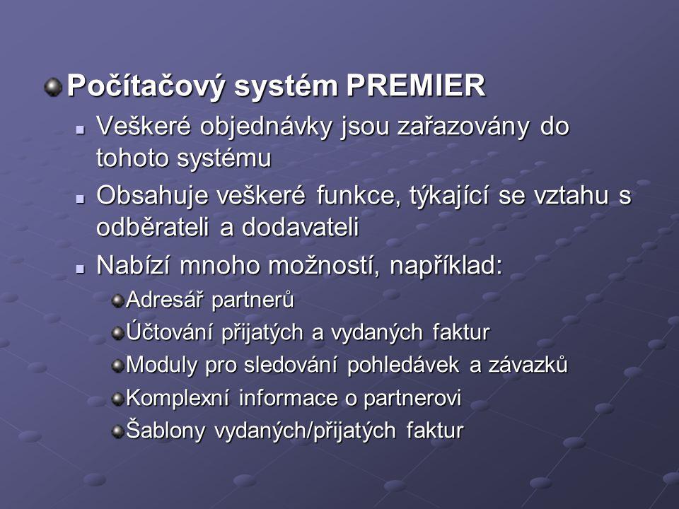 Počítačový systém PREMIER Veškeré objednávky jsou zařazovány do tohoto systému Veškeré objednávky jsou zařazovány do tohoto systému Obsahuje veškeré f