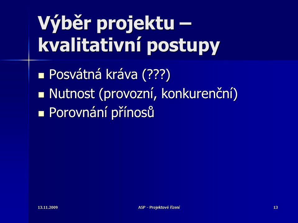 Výběr projektu – kvalitativní postupy Posvátná kráva (???) Posvátná kráva (???) Nutnost (provozní, konkurenční) Nutnost (provozní, konkurenční) Porovn