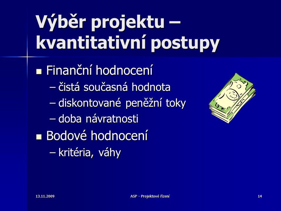 Výběr projektu – kvantitativní postupy Finanční hodnocení Finanční hodnocení –čistá současná hodnota –diskontované peněžní toky –doba návratnosti Bodo