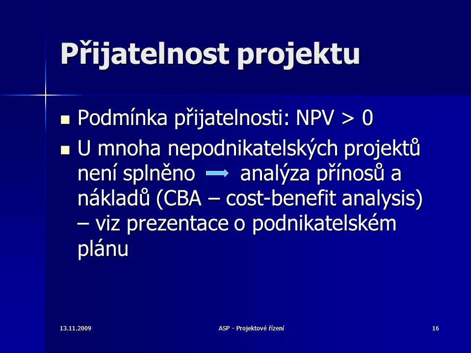 Přijatelnost projektu Podmínka přijatelnosti: NPV > 0 Podmínka přijatelnosti: NPV > 0 U mnoha nepodnikatelských projektů není splněno analýza přínosů
