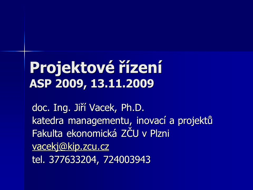 13.11.2009ASP - Projektové řízení93 Knihy, příručky Základní Základní –Svozilová A., Projektový management, Grada Publishing, Praha, 2006, ISBN 80-247-1501-5 –Dvořák D., Řízení projektů, Computer Press, Brno, 2008, ISBN 978-80-251-1885-6 Doporučená Doporučená –Hyndrák K., MS Office Project – Hotová řešení, Computer Press, Brno, 2008, ISBN 978-80-251-1681-4 –Fiala P., Projektové řízení – modely, metody, analýzy, Professional Publishing, Praha, 2004 ISBN 80-86419-24-X –Vacek J., Rozhodování za rizika a nejistoty, ZČU, Plzeň, 2008, ISBN 978-80-7043-618-9