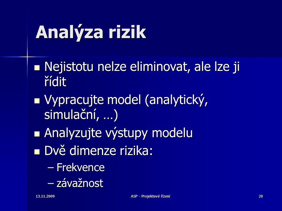 Analýza rizik Nejistotu nelze eliminovat, ale lze ji řídit Nejistotu nelze eliminovat, ale lze ji řídit Vypracujte model (analytický, simulační, …) Vy