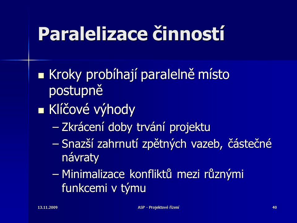 Paralelizace činností Kroky probíhají paralelně místo postupně Kroky probíhají paralelně místo postupně Klíčové výhody Klíčové výhody –Zkrácení doby t