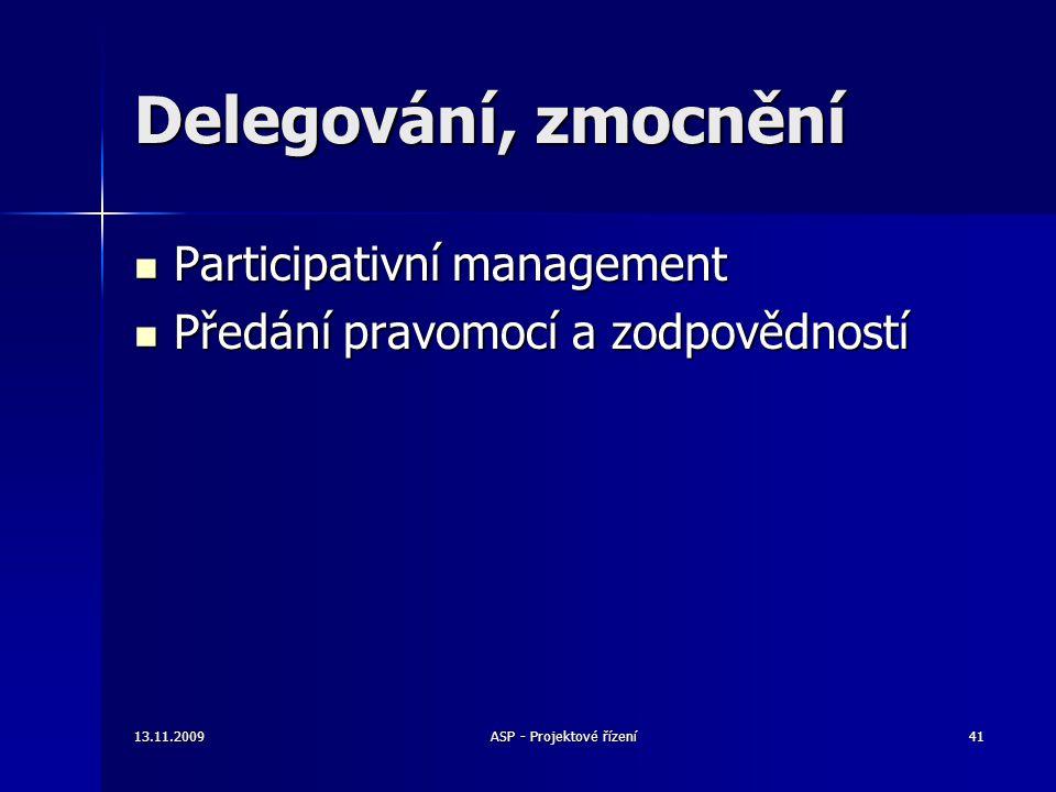 Delegování, zmocnění Participativní management Participativní management Předání pravomocí a zodpovědností Předání pravomocí a zodpovědností 13.11.200