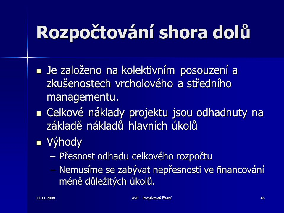 Rozpočtování shora dolů Je založeno na kolektivním posouzení a zkušenostech vrcholového a středního managementu. Je založeno na kolektivním posouzení