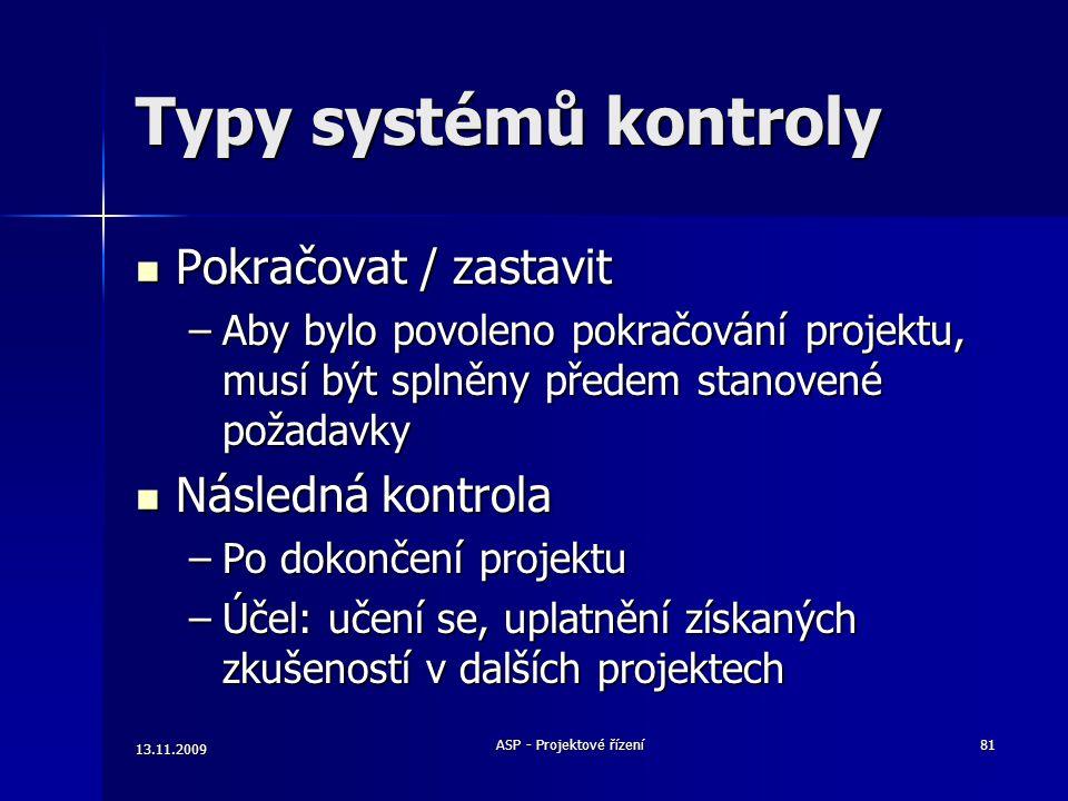Typy systémů kontroly Pokračovat / zastavit Pokračovat / zastavit –Aby bylo povoleno pokračování projektu, musí být splněny předem stanovené požadavky