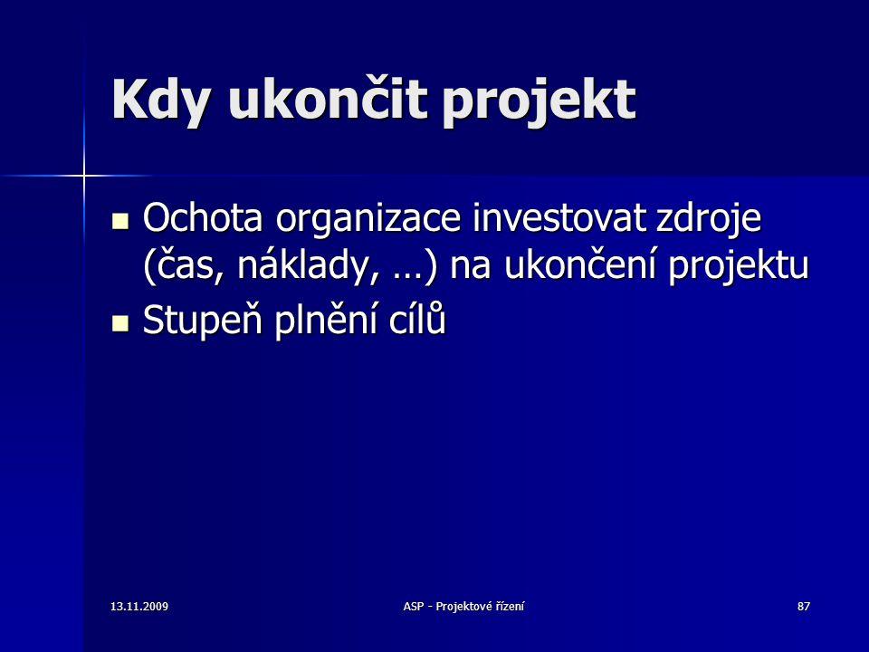 Kdy ukončit projekt Ochota organizace investovat zdroje (čas, náklady, …) na ukončení projektu Ochota organizace investovat zdroje (čas, náklady, …) n
