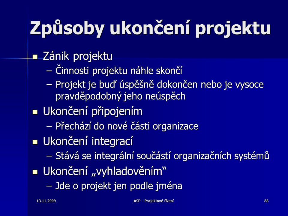 Způsoby ukončení projektu Zánik projektu Zánik projektu –Činnosti projektu náhle skončí –Projekt je buď úspěšně dokončen nebo je vysoce pravděpodobný