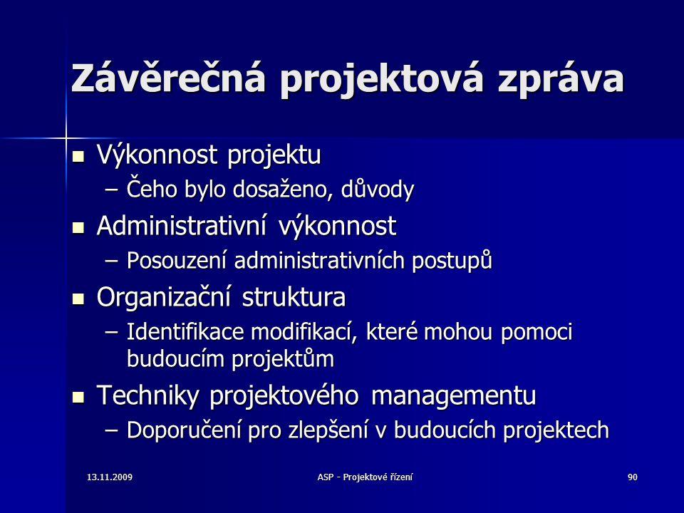 Závěrečná projektová zpráva Výkonnost projektu Výkonnost projektu –Čeho bylo dosaženo, důvody Administrativní výkonnost Administrativní výkonnost –Pos
