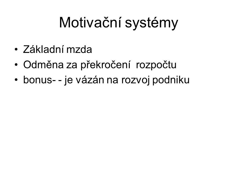 Motivační systémy Základní mzda Odměna za překročení rozpočtu bonus- - je vázán na rozvoj podniku