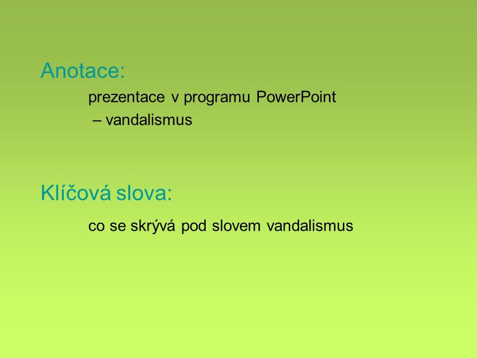 Anotace: prezentace v programu PowerPoint – vandalismus Klíčová slova: co se skrývá pod slovem vandalismus