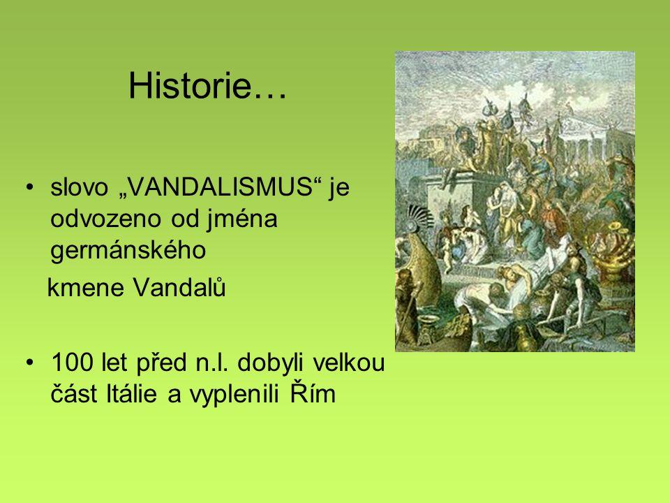 """Historie… slovo """"VANDALISMUS je odvozeno od jména germánského kmene Vandalů 100 let před n.l."""
