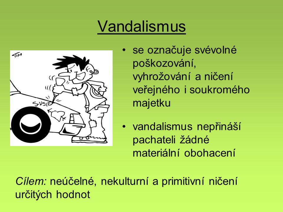 Vandalismus se označuje svévolné poškozování, vyhrožování a ničení veřejného i soukromého majetku vandalismus nepřináší pachateli žádné materiální obohacení Cílem: neúčelné, nekulturní a primitivní ničení určitých hodnot