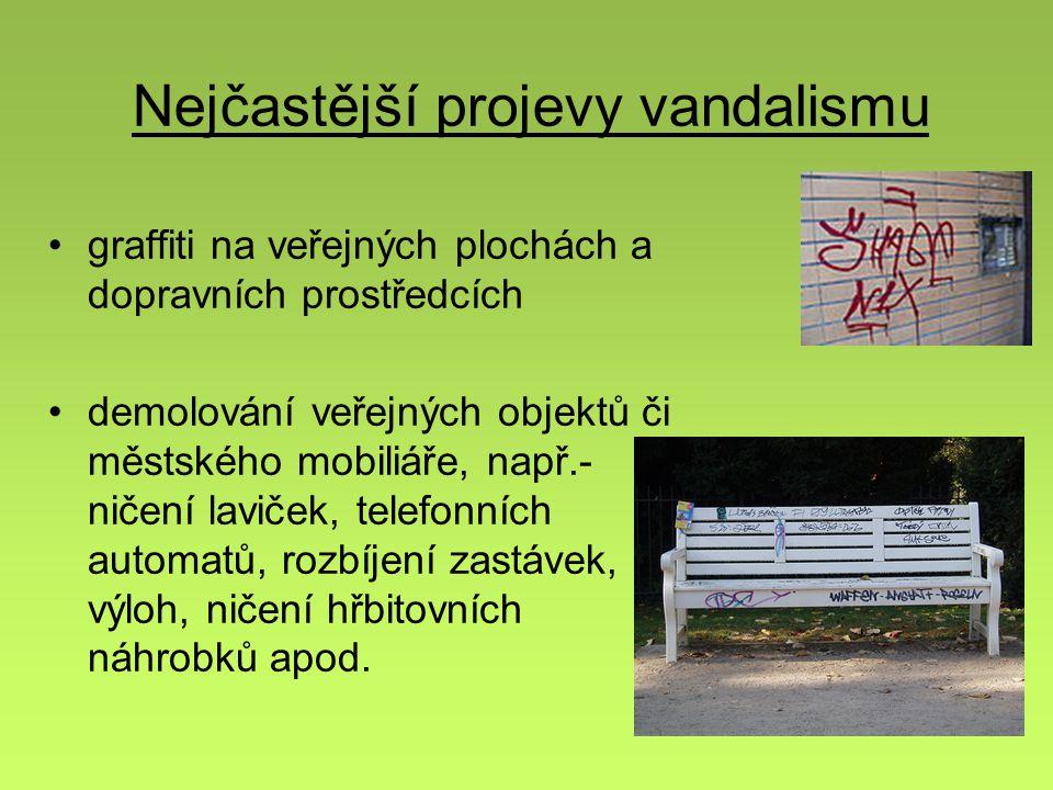 Nejčastější projevy vandalismu graffiti na veřejných plochách a dopravních prostředcích demolování veřejných objektů či městského mobiliáře, např.- ničení laviček, telefonních automatů, rozbíjení zastávek, výloh, ničení hřbitovních náhrobků apod.