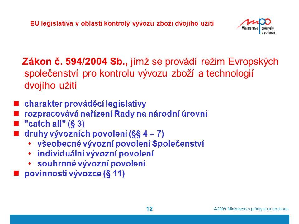  2009  Ministerstvo průmyslu a obchodu 12 Zákon č. 594/2004 Sb., jímž se provádí režim Evropských společenství pro kontrolu vývozu zboží a technolo