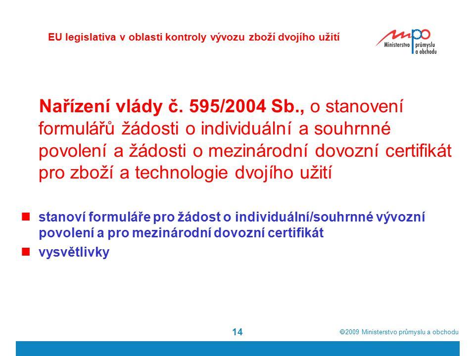  2009  Ministerstvo průmyslu a obchodu 14 Nařízení vlády č. 595/2004 Sb., o stanovení formulářů žádosti o individuální a souhrnné povolení a žádost