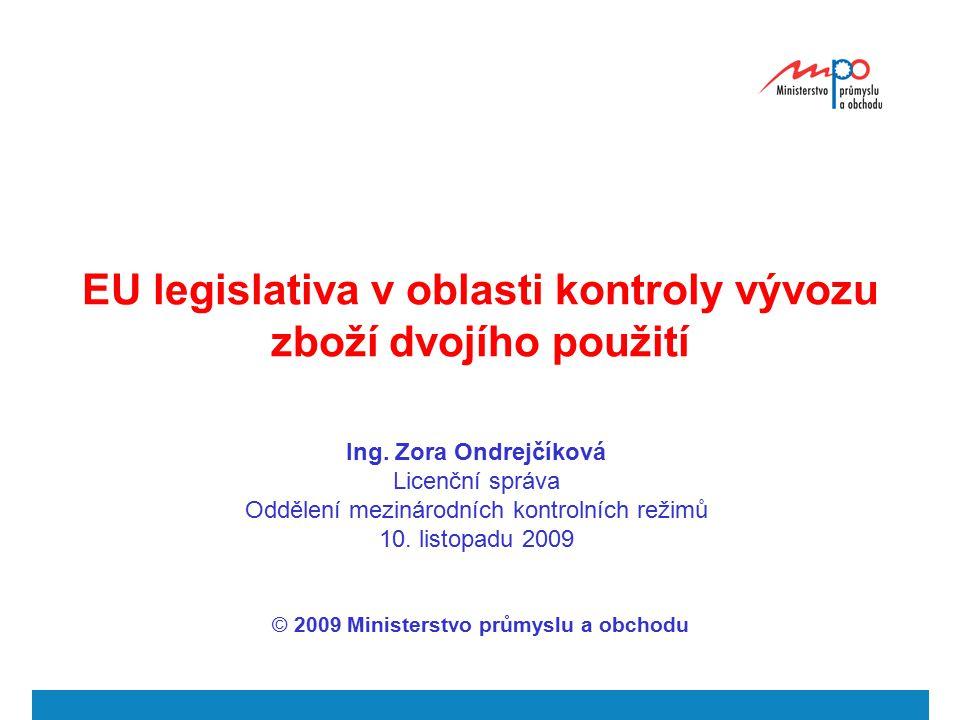  2009  Ministerstvo průmyslu a obchodu 13 technická pomoc a případy, kdy je vyžadováno vývozní povolení (§ 12) přeprava uvnitř Společenství (§ 13) mezinárodní dovozní certifikát (§ 14) kontrola a sankce (§ 16) EU legislativa v oblasti kontroly vývozu zboží dvojího užití
