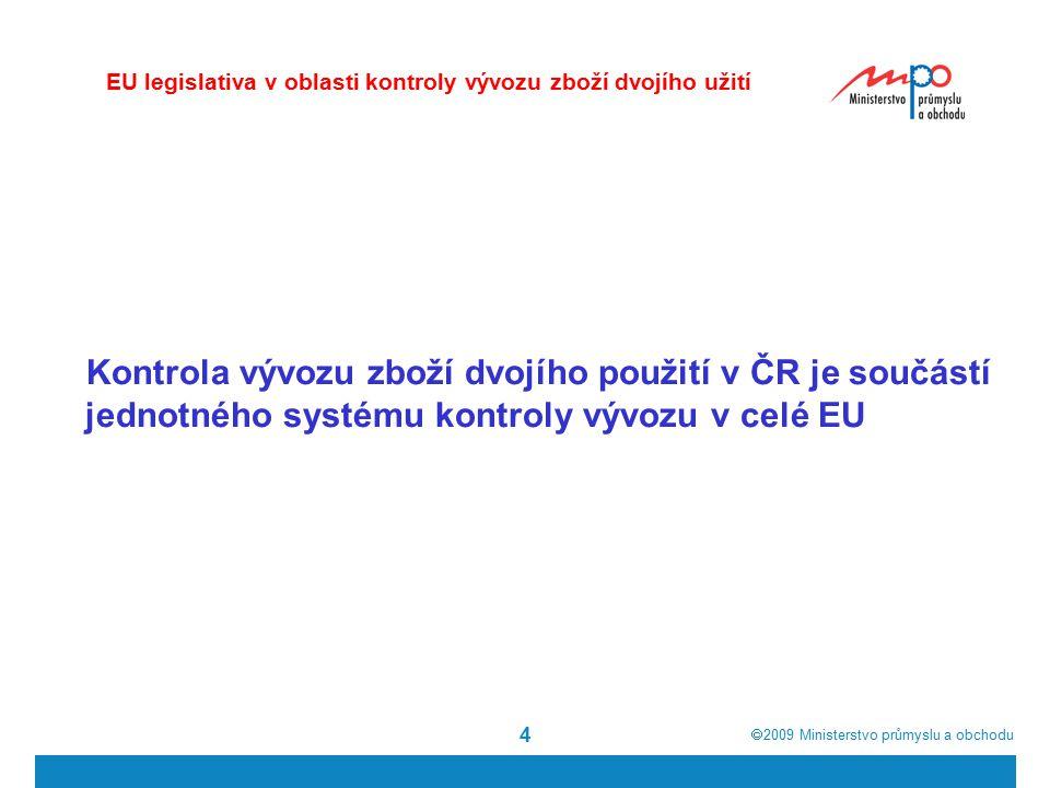  2009  Ministerstvo průmyslu a obchodu 4 Kontrola vývozu zboží dvojího použití v ČR je součástí jednotného systému kontroly vývozu v celé EU EU legislativa v oblasti kontroly vývozu zboží dvojího užití