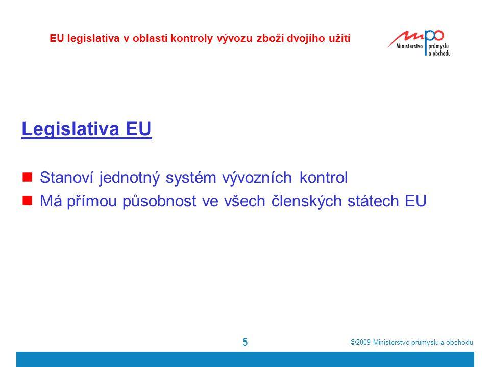  2009  Ministerstvo průmyslu a obchodu 5 Legislativa EU Stanoví jednotný systém vývozních kontrol Má přímou působnost ve všech členských státech EU EU legislativa v oblasti kontroly vývozu zboží dvojího užití