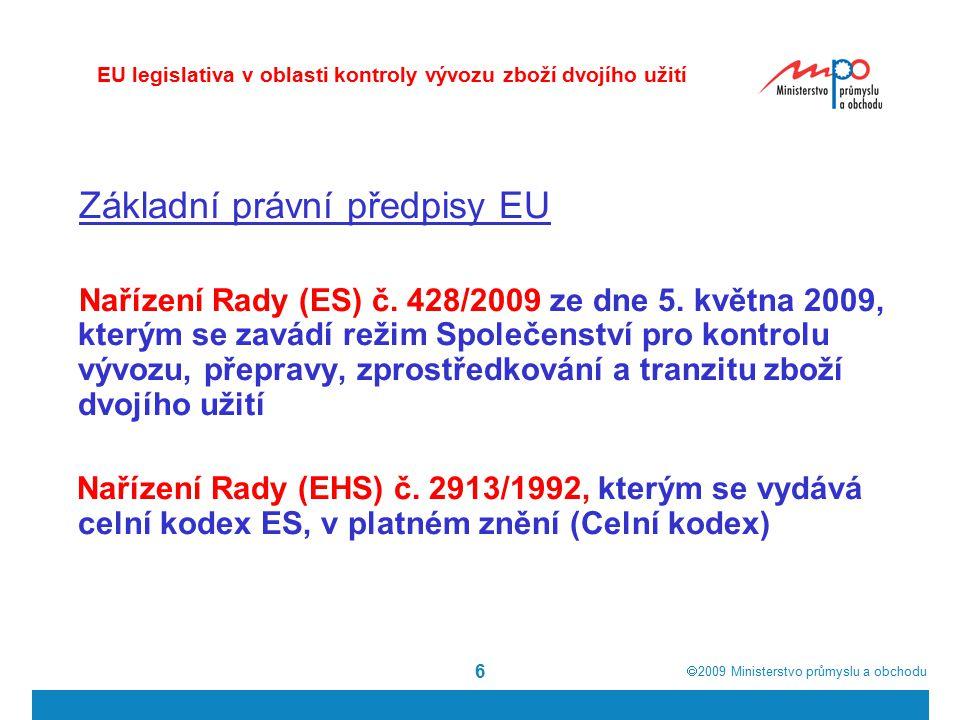  2009  Ministerstvo průmyslu a obchodu 6 Základní právní předpisy EU Nařízení Rady (ES) č. 428/2009 ze dne 5. května 2009, kterým se zavádí režim S