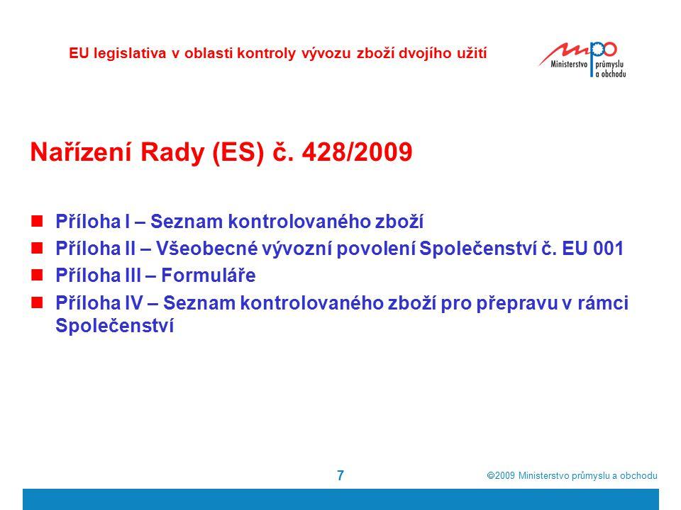  2009  Ministerstvo průmyslu a obchodu 7 Nařízení Rady (ES) č. 428/2009 Příloha I – Seznam kontrolovaného zboží Příloha II – Všeobecné vývozní povo