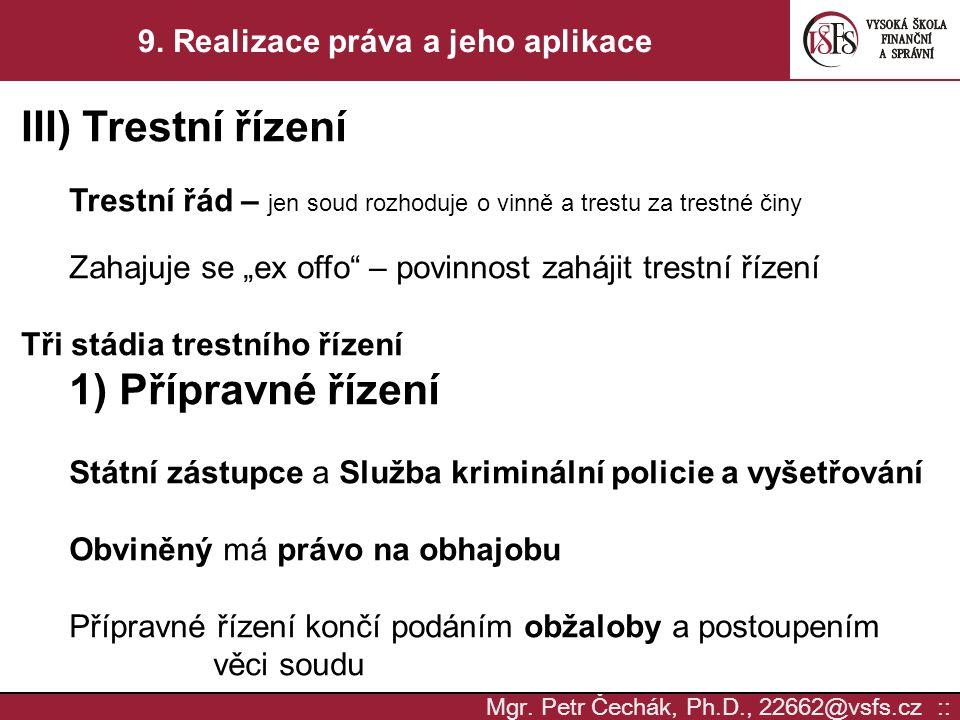 Mgr. Petr Čechák, Ph.D., 22662@vsfs.cz :: 9. Realizace práva a jeho aplikace III) Trestní řízení Trestní řád – jen soud rozhoduje o vinně a trestu za