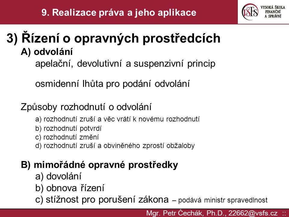 Mgr. Petr Čechák, Ph.D., 22662@vsfs.cz :: 9. Realizace práva a jeho aplikace 3) Řízení o opravných prostředcích A) odvolání apelační, devolutivní a su