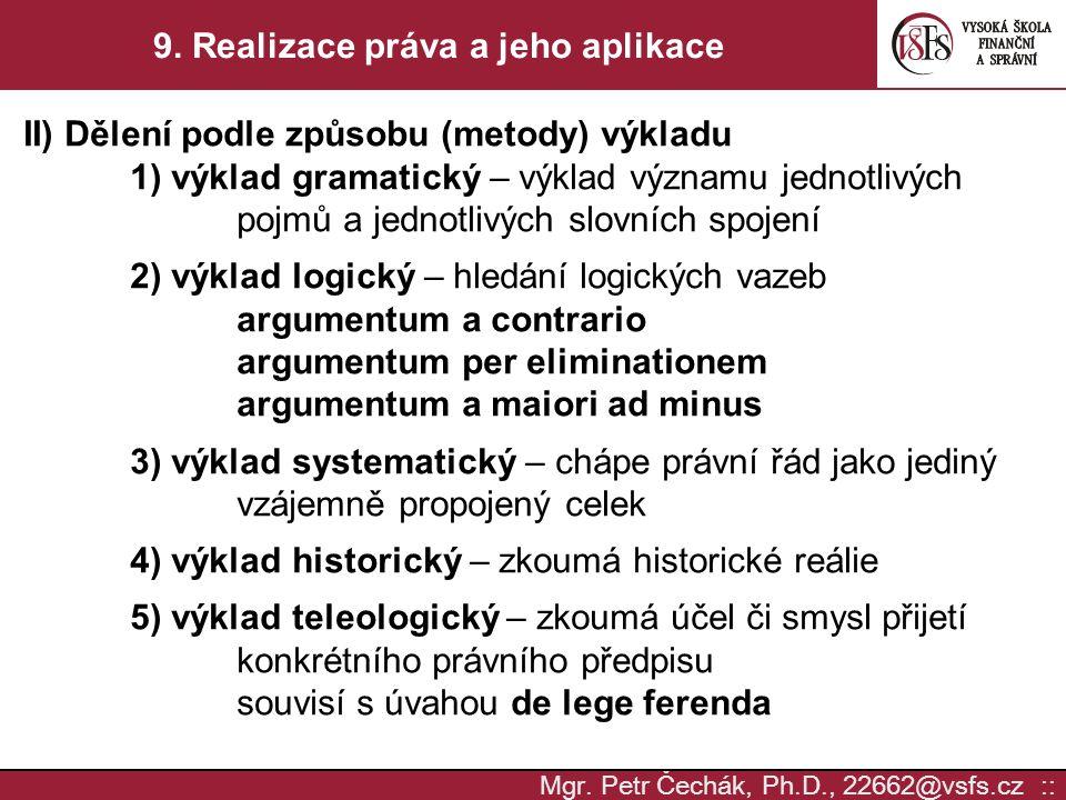 Mgr. Petr Čechák, Ph.D., 22662@vsfs.cz :: 9. Realizace práva a jeho aplikace II) Dělení podle způsobu (metody) výkladu 1) výklad gramatický – výklad v