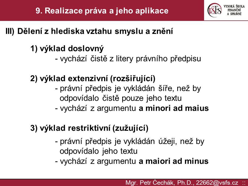 Mgr. Petr Čechák, Ph.D., 22662@vsfs.cz :: 9. Realizace práva a jeho aplikace III) Dělení z hlediska vztahu smyslu a znění 1) výklad doslovný - vychází