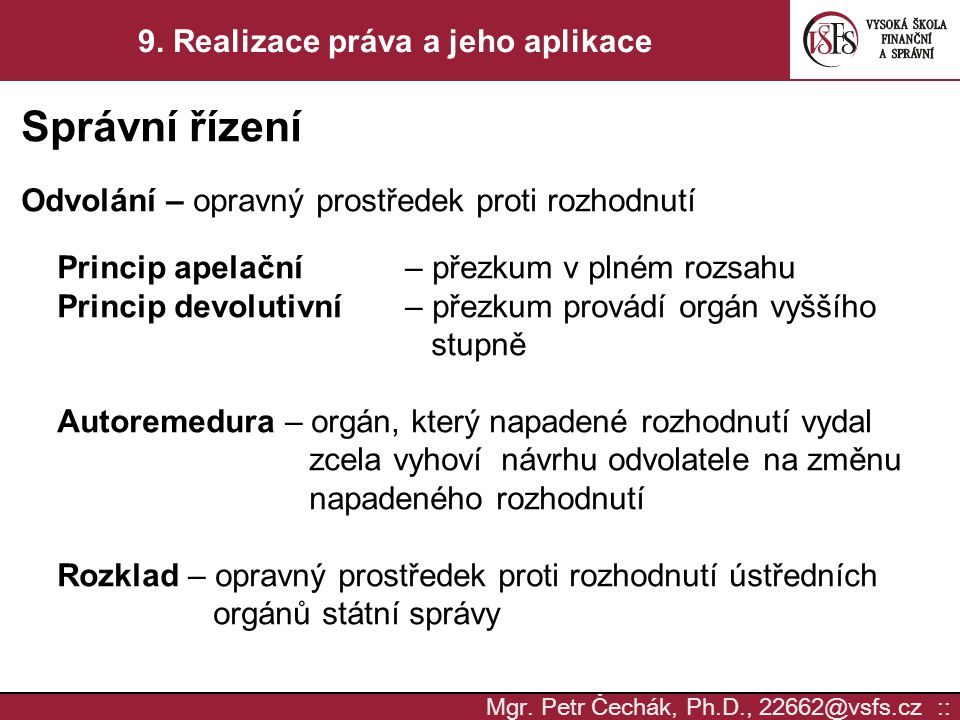 Mgr. Petr Čechák, Ph.D., 22662@vsfs.cz :: 9. Realizace práva a jeho aplikace Správní řízení Odvolání – opravný prostředek proti rozhodnutí Princip ape