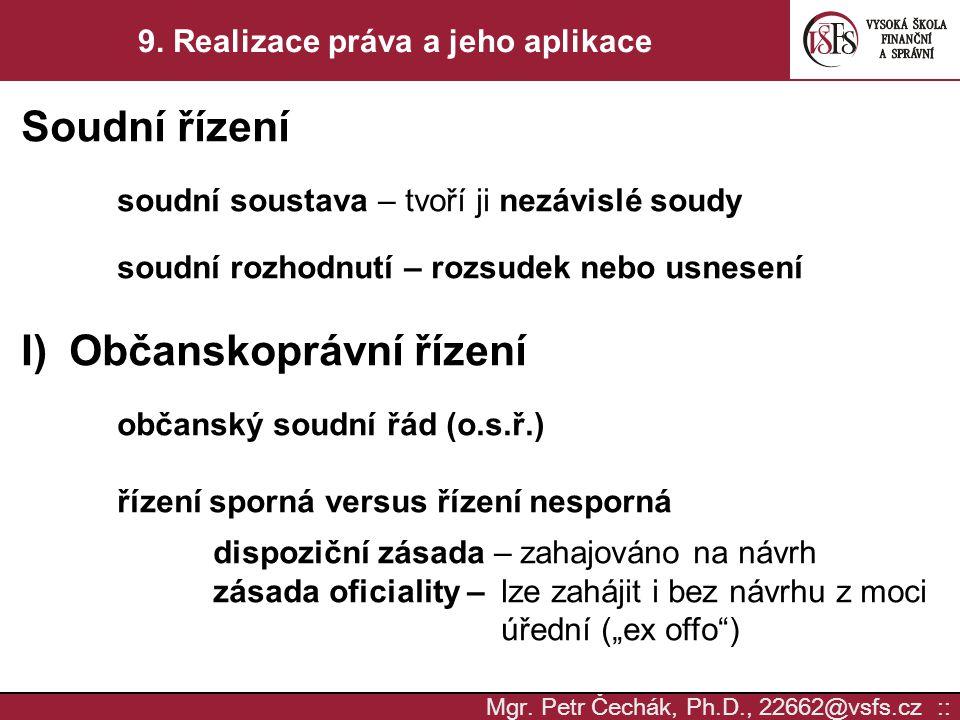 Mgr. Petr Čechák, Ph.D., 22662@vsfs.cz :: 9. Realizace práva a jeho aplikace Soudní řízení soudní soustava – tvoří ji nezávislé soudy soudní rozhodnut