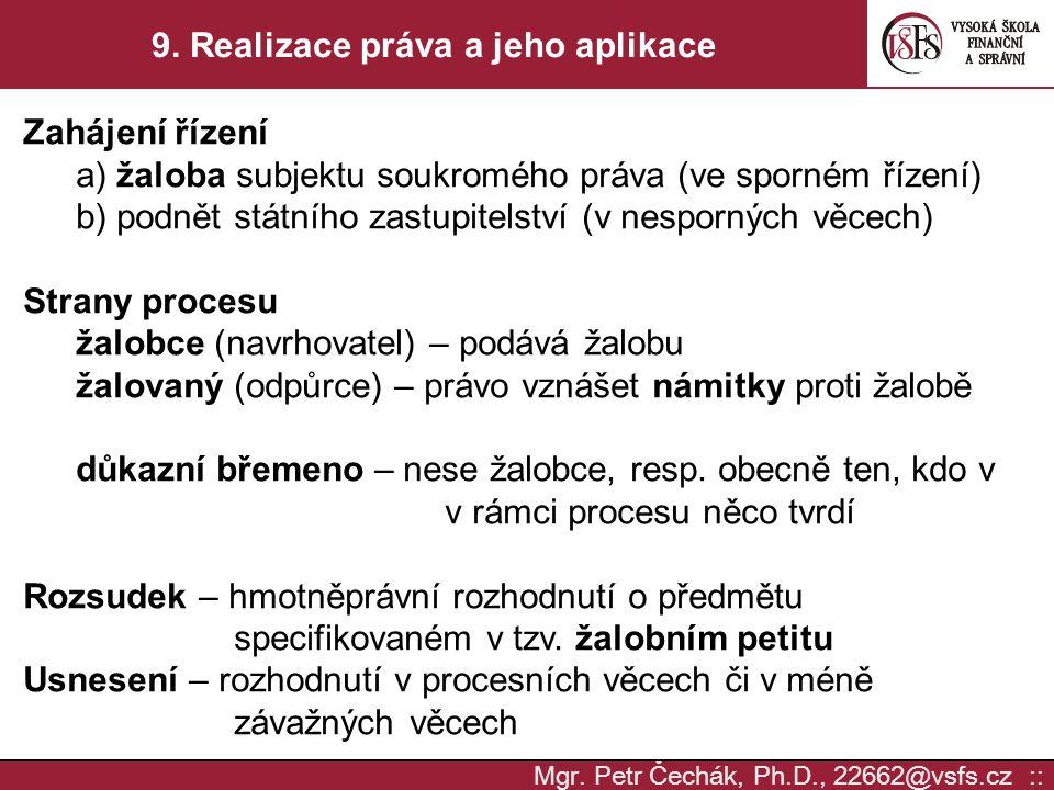Mgr. Petr Čechák, Ph.D., 22662@vsfs.cz :: 9. Realizace práva a jeho aplikace Zahájení řízení a) žaloba subjektu soukromého práva (ve sporném řízení) b