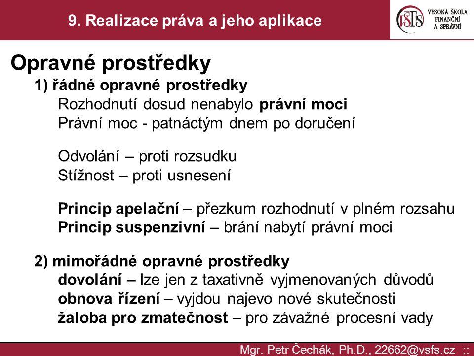 Mgr. Petr Čechák, Ph.D., 22662@vsfs.cz :: 9. Realizace práva a jeho aplikace Opravné prostředky 1) řádné opravné prostředky Rozhodnutí dosud nenabylo