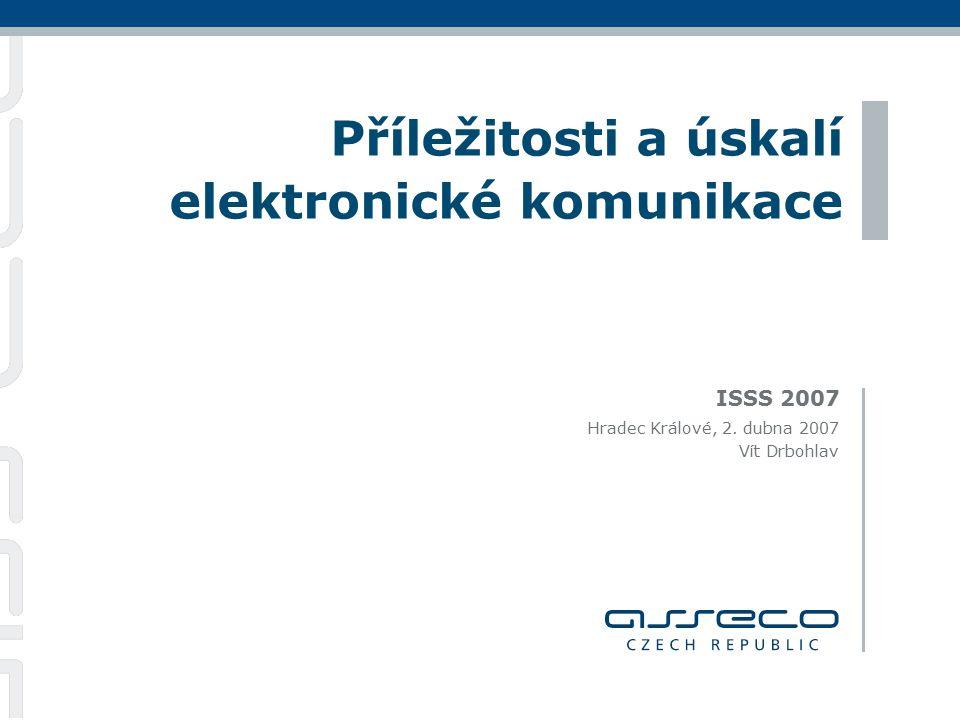 ISSS 2007 Příležitosti a úskalí elektronické komunikace Hradec Králové, 2. dubna 2007 Vít Drbohlav